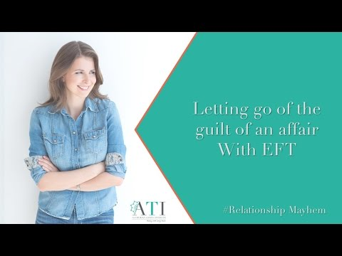 Overcoming the guilt of an affair with EFT
