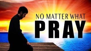 No Matter What, PRAY!