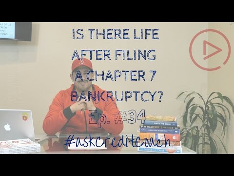 Is there life after filing Chapter 7 Bankruptcy? Ep 34