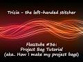 Cross-stitch / Flosstube #36 - Project Bag Tutorial (aka.. How I make my project bags)