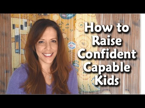 What Messages Are You Sending? How to Raise Confident, Capable Kids
