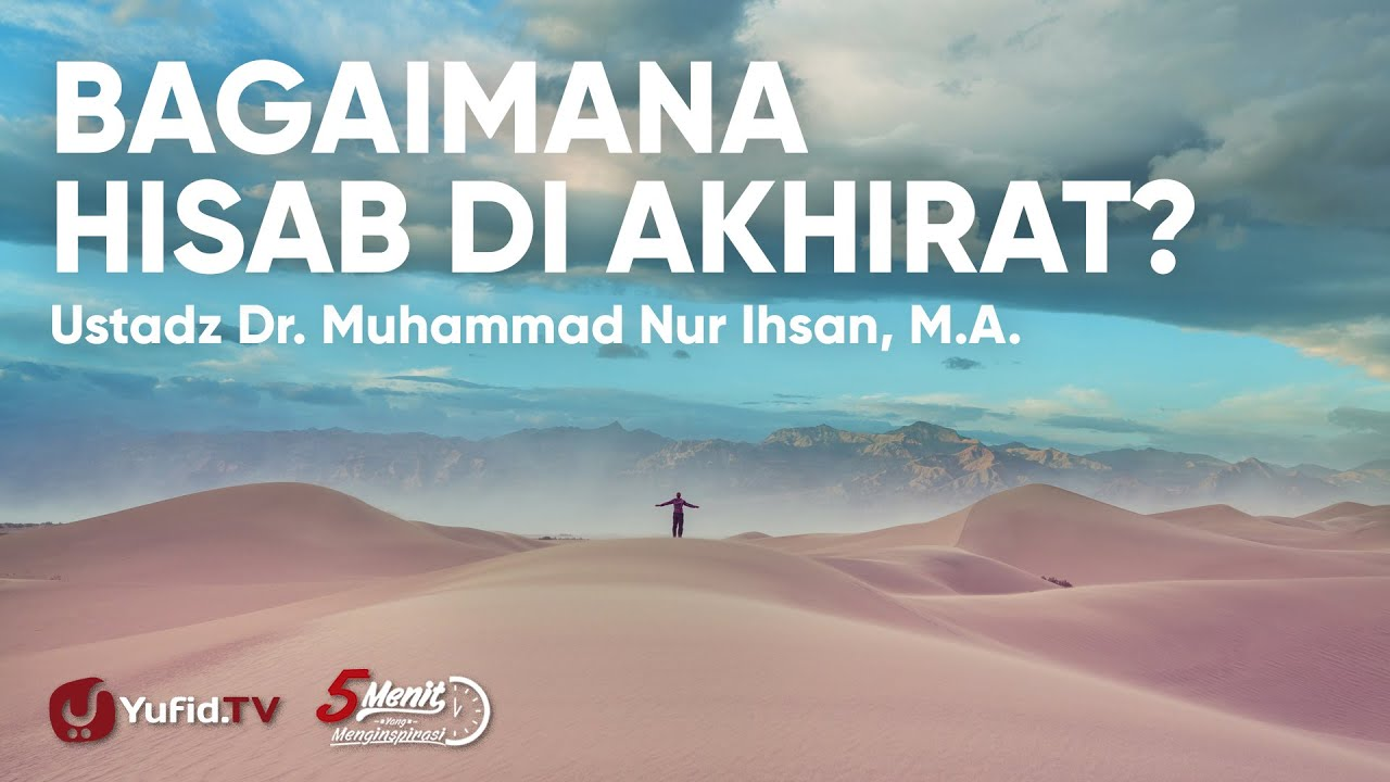 Yaumul Hisab: Bagaimana Hisab di Akhirat ? - Ustadz Dr Muhammad Nur Ihsan