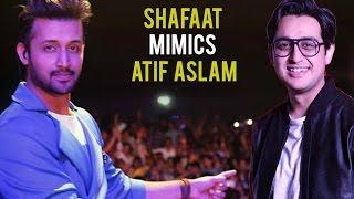 Shafaat mimics Atif Aslam the exact same way Shafaat Ali