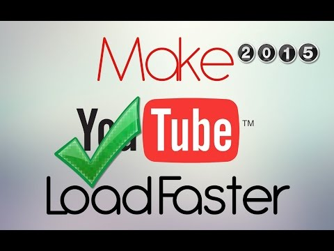Advanced Ways To Make YouTube Videos Buffer/Load Faster 2017