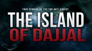 The Island Of Dajjal - The Anti-Christ