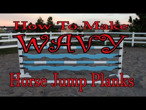 How To Make Wavy Planks For Horse Jumps