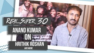 Super 30 Anand Kumar Reacts On Hrithik Roshan's Transformation And More | Exclusive Interview