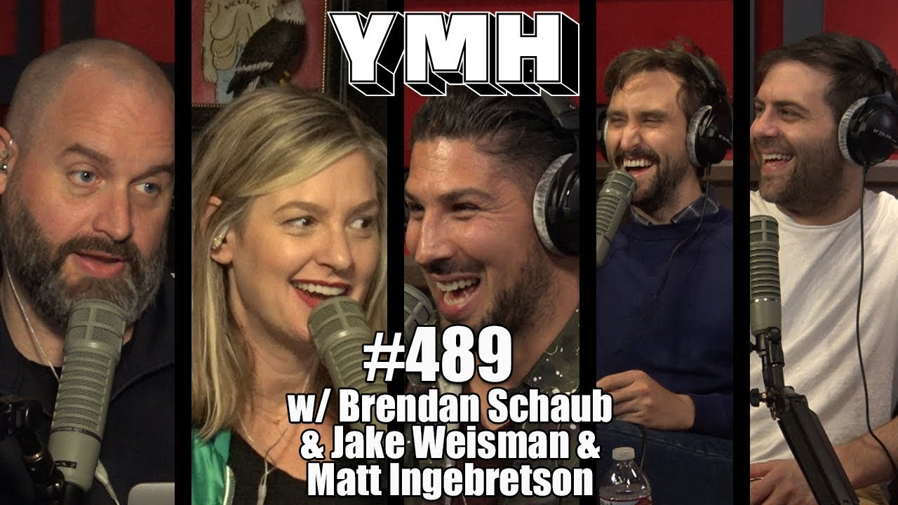 Your Mom's House Podcast - Ep. 489 w/ Brendan Schaub & Jake Weisman and Matt Ingebretson