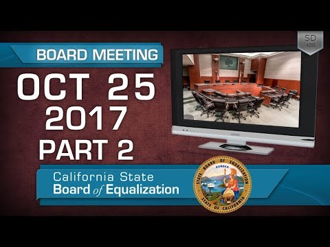 October 25, 2017 California State Board of Equalization Board Meeting Part Two