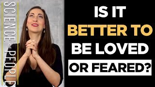 Is it Better to Be Loved or Feared?