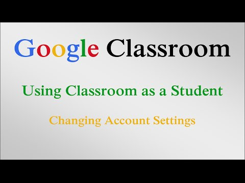 Changing Account Settings  - Google Classroom (Student)
