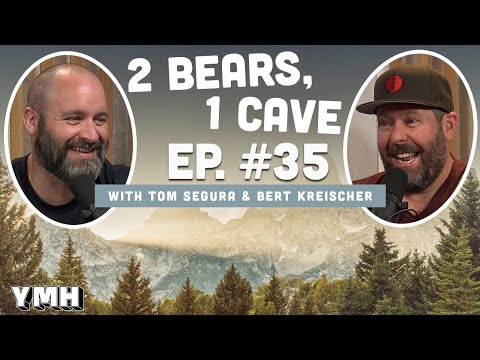 Ep. 35 | 2 Bears 1 Cave w/ Tom Segura & Bert Kreischer