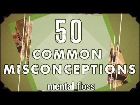 50 Common Misconceptions - mental_floss on YouTube (Ep.1)