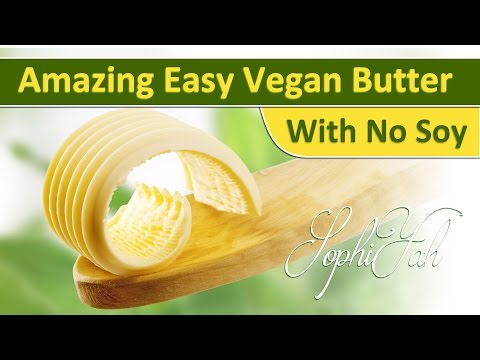 Make Easy Perfect VEGAN Butter - No Soy - No Lecithin | New!