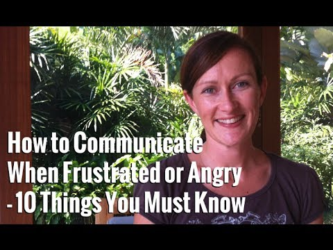 How to Communicate When Frustrated or Angry - 10 Things You Must Know