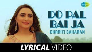 Do Pal Bai Jaa | Dhrriti Saharan | Lyrical Video | Punjabi Music Video