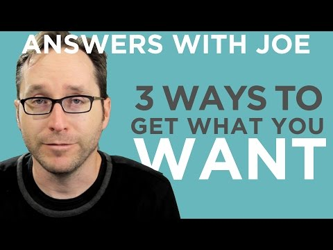 Three Ways To Get What You Want Out Of Life