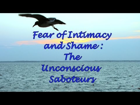 Fear of Intimacy and Shame: The Unconscious Saboteurs