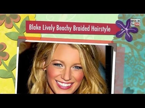 Blake Lively Inspired Beachy Braided hairstyle!