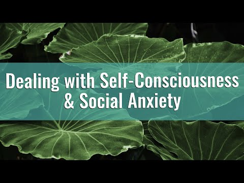 How to Deal with Being Self-Conscious or Socially Awkward/Anxious