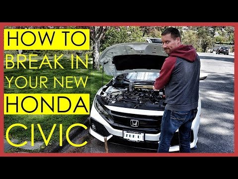 3 STEPS TO BREAK IN YOUR NEW 2017 HONDA CIVIC (OR ANY OTHER CAR)