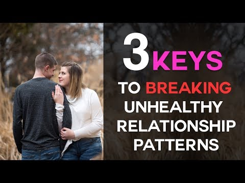 3 Keys To Breaking Unhealthy Relationship Patterns