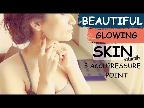 Get beautiful glowing skin naturally (FAST RESULT)- 3 best acupressure point for beauty healthy skin