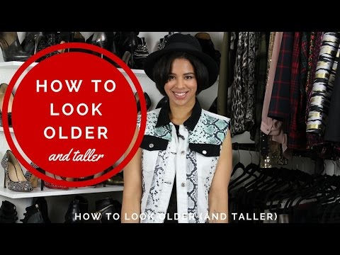 How To Look Older (and taller)