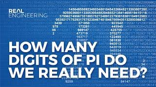 How Many Digits of Pi Do We Really Need?