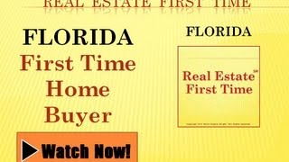 Florida First Time Home Buyers - Part 1 - Florida Real Estate