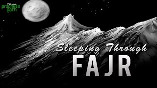 Sleeping Through Fajr...