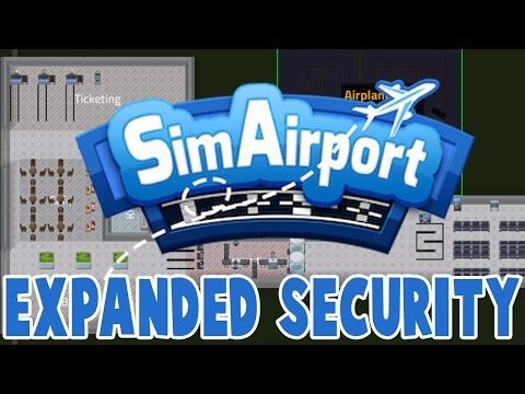 Sim Airport - EXPANDED SECURITY - Let's Play SimAirport #4