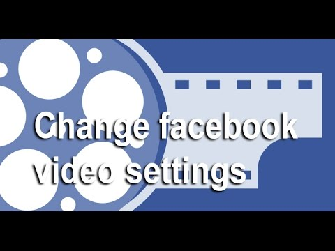 How to change facebook video settings