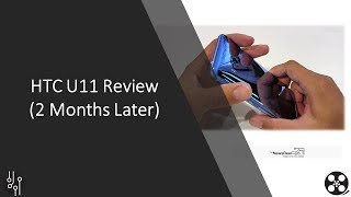 My HTC U11 Review (2 Months Later)