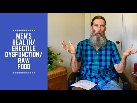 Men's Health: Raw Food Diet, Erectile Dysfunction and Heart Disease