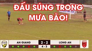 Highlights | An Giang - Long An | Căng thẳng màn đá luân lưu trong mưa bão | NEXT SPORTS