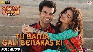 Tu Banja Gali Benaras Ki - Full Audio | Shaadi Mein Zaroor Aana | Rajkummar R,Kriti K|Asit Tripathy
