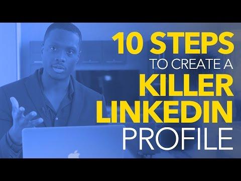 How to create a KILLER Linkedin Profile - 10 Simple Steps