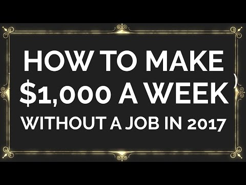 How to Make $1000 a Week Without a Job in 2017