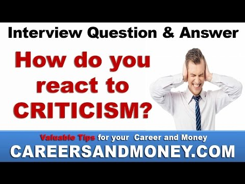 How do you react to criticism?  Job Interview Question and Answer