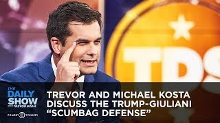 "Trevor and Michael Kosta Discuss the Trump-Giuliani ""Scumbag Defense"" 