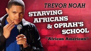 """Starving Africans & Oprah's School"" - Trevor Noah - (African American)"
