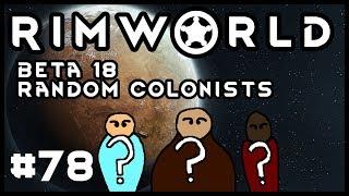 Rimworld Beta 18 Random Colonists Episode 78