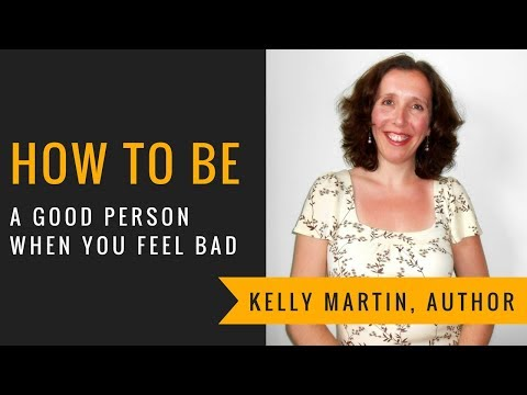 How To Be A GOOD Person When You Feel BAD