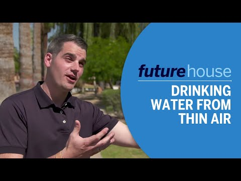 Future House   Drinking Water from Thin Air