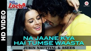 Na Jaane Kya Hai Tumse Waasta | Kuch Kuch Locha Hai | Navdeep Chhabra & Evelyn Sharma | Jubin, Asees
