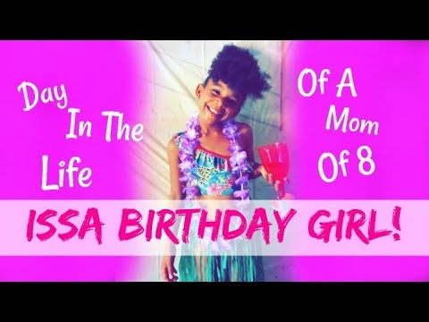 DAY IN THE LIFE OF A MOM OF 8 | ISSA BIRTHDAY GIRL!