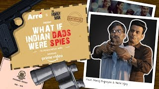 What If Indian Dads Were Spies! Ft. Manoj Bajpayee & Nikhil Vijay