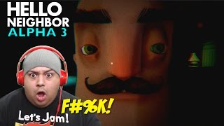 THIS MODAPH#%KA IS NOT PLAYING ANYMORE!! [HELLO NEIGHBOR] [ALPHA 3]