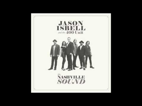 Jason Isbell and the 400 Unit - Something To Love